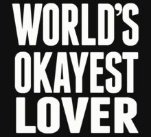 World's Okayest Lover - T Shirts & Hoodies by awesomearts