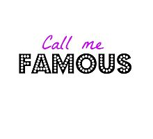 'Call Me Famous' by ClemmieDesigns