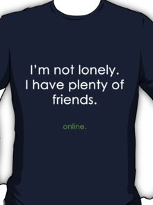 I'm not lonely T-Shirt