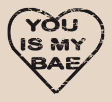 YOU IS MY BAE by JamesChetwald