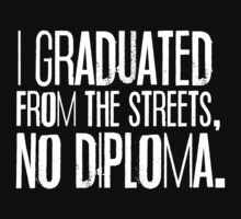 I Graduated From The Streets, No Diploma by thehiphopshop