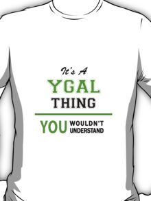 It's a YGAL thing, you wouldn't understand !! T-Shirt