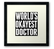 World's Okayest Doctor - T Shirts & Hoodies Framed Print