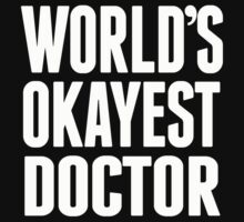 World's Okayest Doctor - T Shirts & Hoodies by awesomearts
