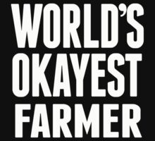 World's Okayest Farmer - T Shirts & Hoodies by awesomearts