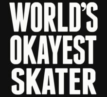 World's Okayest Skater - T Shirts & Hoodies by awesomearts