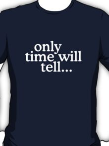 Only time will tell... T-Shirt