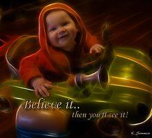 Believe it.. Then you'll see it! by StarKatz
