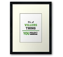 It's a VILLERS thing, you wouldn't understand !! Framed Print