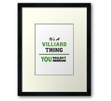 It's a VILLIARD thing, you wouldn't understand !! Framed Print