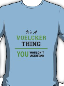 It's a VOELCKER thing, you wouldn't understand !! T-Shirt