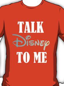TALK DISNEY TO ME T-Shirt
