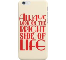 Always look on the bright side of life iPhone Case/Skin