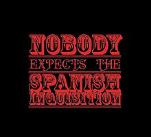 Nobody expects the Spanish inquisition  by BevsandBecka