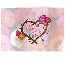 Let Love Grow- Floral Background Poster