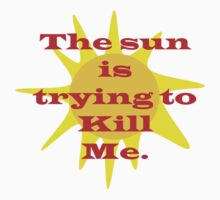 The sun is trying to kill me... by Sharon Robertson