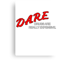 DARE - Drugs Are Really Expensive Canvas Print