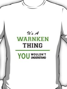 It's a WARNKEN thing, you wouldn't understand !! T-Shirt