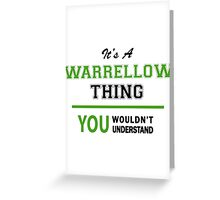 It's a WARRELLOW thing, you wouldn't understand !! Greeting Card
