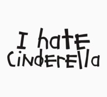 I hate Cinderella Shirt by Amanda Cole