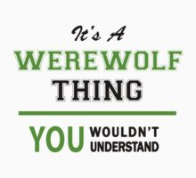 It's a WEREWOLF thing, you wouldn't understand !! T-Shirt