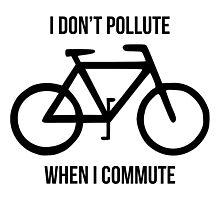 I don't pollute when I commute Photographic Print