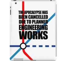 The Apocalypse Has Been Cancelled Due To Planned Engineering Works iPad Case/Skin