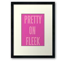 PRETTY ON FLEEK  Framed Print