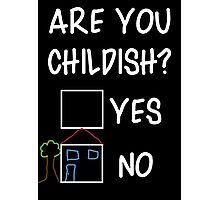Are You Childish?  Photographic Print