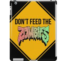 Don't feed the zombies - CLOTHING AVAILABLE iPad Case/Skin