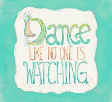 Dance Like No One Is Watching - Turquoise by joyfulroots