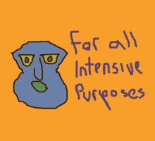 for all intensive purposes by chinfacedesigns