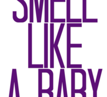 You Smell Like a Baby Prostitute Sticker