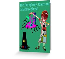 The Humphrey, Claire and Crab-Shoe Show! Greeting Card
