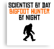 Scientist By Day Bigfoot Hunter By Night Canvas Print