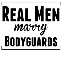 Real Men Marry Bodyguards by kwg2200