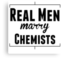Real Men Marry Chemists Canvas Print