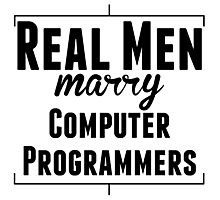 Real Men Marry Computer Programmers Photographic Print