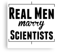 Real Men Marry Scientists Canvas Print