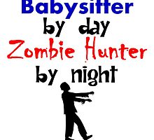 Babysitter By Day Zombie Hunter By Night by kwg2200