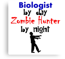 Biologist By Day Zombie Hunter By Night Canvas Print