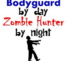 Bodyguard By Day Zombie Hunter By Night by kwg2200