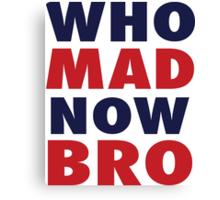 Tom Brady to Richard Sherman - Who Mad Now Bro Canvas Print