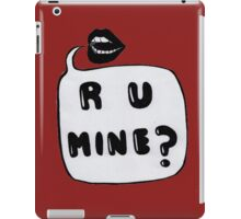 R U Mine? iPad Case/Skin
