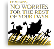 """It means no worries for the rest of your days. Hakuna Matata!"" - Lion King Canvas Print"