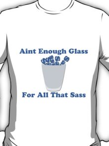 Aint Enough Glass For All That Sass T-Shirt