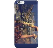 I do it because you said i couldn't quote  iPhone Case/Skin