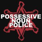 POSSESSIVE NOUN POLICE by loganhille