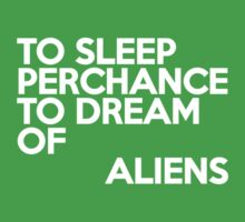 To sleep Perchance to dream of aliens by onebaretree