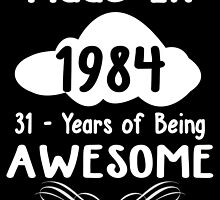 Made in 1984... 31 Years of being Awesome by birthdaytees